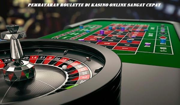 Pembayaran Roulette di Kasino Online Sangat Cepat